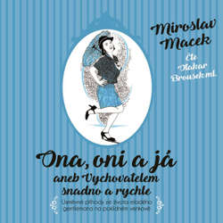 Audiokniha Ona, oni a já - Miroslav Macek - Otakar Brousek ml.