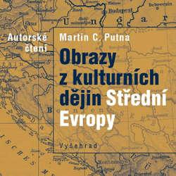 Audiokniha Obrazy z kulturních dějin Střední Evropy - Martin C. Putna - Martin C. Putna