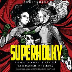 Audiokniha Superholky - Anna Marie Kyšová - Natálie Janyšková