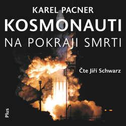 Audiokniha Kosmonauti na pokraji smrti - Karel Pacner - Jiří Schwarz