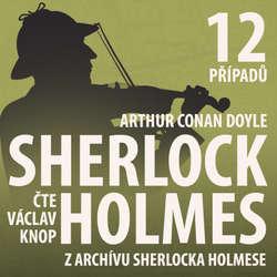 Audiokniha Z archivu Sherlocka Holmese (komplet) - Arthur Conan Doyle - Václav Knop