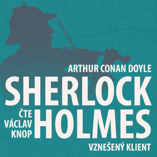 Audiokniha Z archivu Sherlocka Holmese 1 - Vznešený klient - Arthur Conan Doyle - Václav Knop