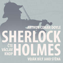 Audiokniha Z archivu Sherlocka Holmese 2 - Voják bílý jako stěna - Arthur Conan Doyle - Václav Knop