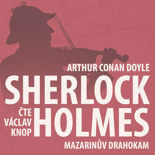 Audiokniha Z archivu Sherlocka Holmese 3 - Mazarinův drahokam - Arthur Conan Doyle - Václav Knop