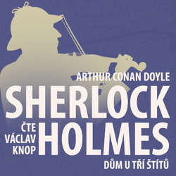 Audiokniha Z archivu Sherlocka Holmese 4 - Dům u tří štítů - Arthur Conan Doyle - Václav Knop