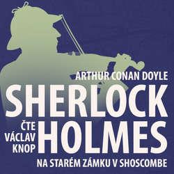 Audiokniha Z archivu Sherlocka Holmese 11 - Na starém zámku v Shoscombe - Arthur Conan Doyle - Václav Knop