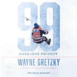 Audiokniha 99: Hokejové příběhy - Wayne Gretzky - David Novotný