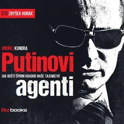 Audiokniha Putinovi agenti - Ondřej Kundra - Zbyšek Horák