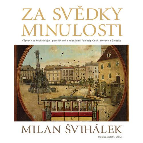 Audiokniha Za svědky minulosti - Milan Švihálek - Milan Švihálek