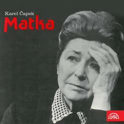 Audiokniha Matka – Hra o třech dějstvích - Karel Čapek - Jiřina Petrovická