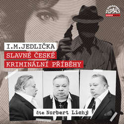 Audiokniha Slavné české kriminální příběhy - I. M. Jedlička - Norbert Lichý