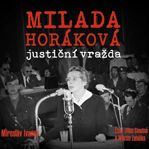 Audiokniha Milada Horáková: justiční vražda - Miroslav Ivanov - Jitka Smutná