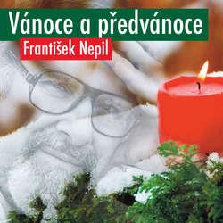 Audiokniha Vánoce a předvánoce - František Nepil - František Nepil
