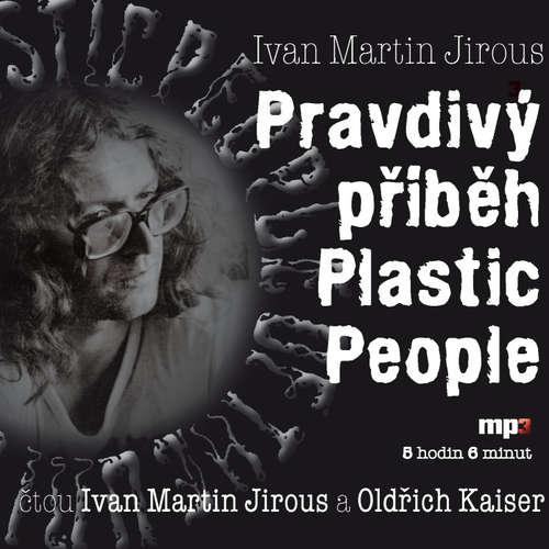 Audiokniha Pravdivý příběh Plastic People 1 - 12 - Ivan Martin Jirous - Oldřich Kaiser