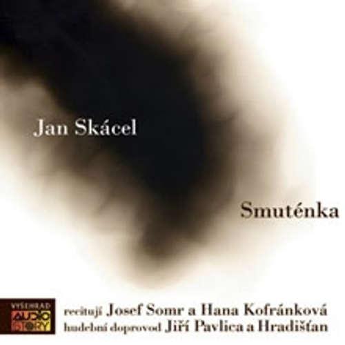 Audiokniha Smuténka - Jan Skácel - Josef Somr