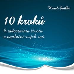 10 kroků k radostnému životu a naplnění svých snů - Karel Spilko (Audiokniha)