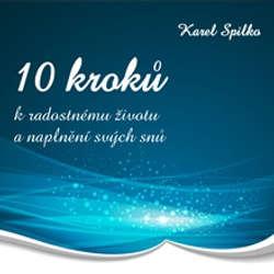 Audiokniha 10 kroků k radostnému životu a naplnění svých snů - Karel Spilko - Karel Spilko