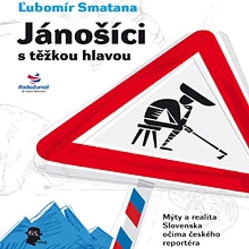 Audiokniha Jánošíci s těžkou hlavou - Ľubomír Smatana - Ľubomír Smatana