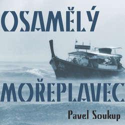 Audiokniha Osamělý mořeplavec - Pavel Soukup - Hana Brothánková