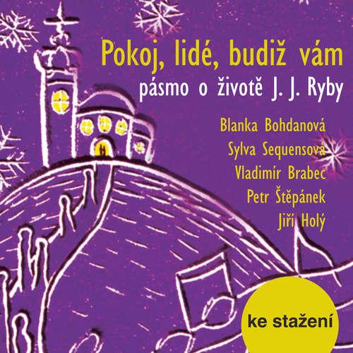 Audiokniha Pokoj, lidé, budiž vám  - pásmo o životě J. J. Ryby - Pavel Miňovský - Vladimír Brabec