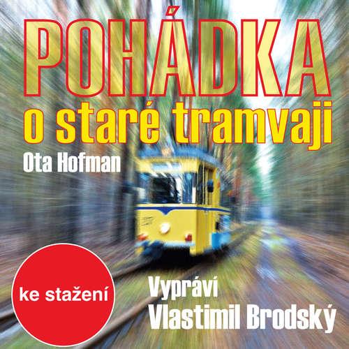 Audiokniha Pohádka o staré tramvaji - Ota Hofman - Vlastimil Brodský