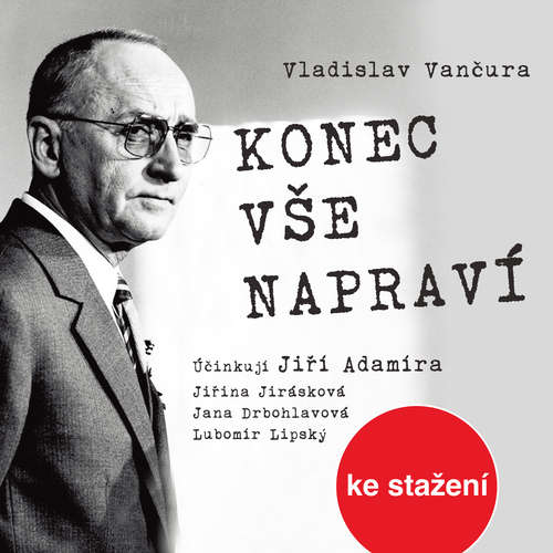 Audiokniha Konec vše napraví - Vladislav Vančura - Jiří Adamíra