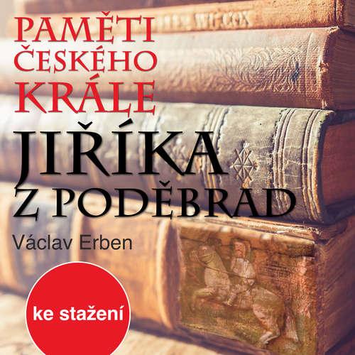 Audiokniha Paměti českého krále Jiříka z Poděbrad - Václav Erben - Jiří Ornest