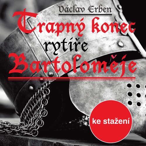 Audiokniha Trapný konec rytíře Bartoloměje - Václav Erben - Pavel Soukup