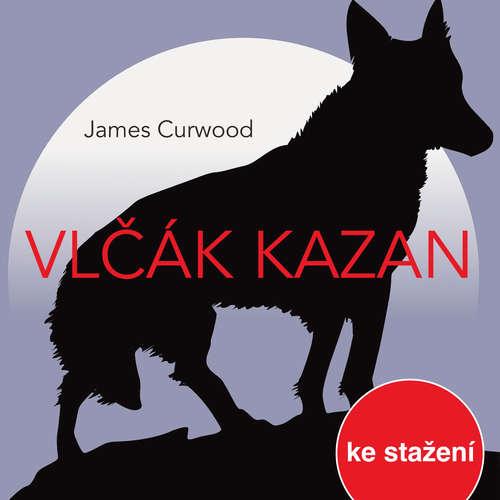 Audiokniha Vlčák Kazan (rozhlasová hra) - James Oliver Curwood - Luděk Munzar