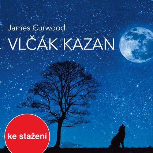 Audiokniha Vlčák Kazan (četba) - James Oliver Curwood - Vilém Besser