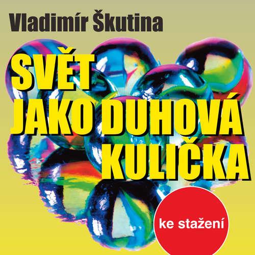 Audiokniha Svět jako duhová kulička - Vladimír Škutina - Tomáš Töpfer