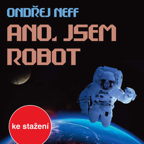 Audiokniha Ano, jsem robot - Ondřej Neff - Jan Přeučil