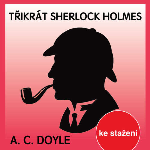 Audiokniha Třikrát Sherlock Holmes - Arthur Conan Doyle - Ilja Prachař