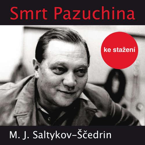 Audiokniha Smrt Pazuchina - Michail Jevgrafovič Saltykov-Ščedrin - Josef Somr