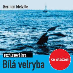 Audiokniha Bílá velryba (rozhlasová hra) - Herman Melville - Petr Šplíchal