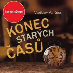 Audiokniha Konec starých časů - Vladislav Vančura - Ladislav Mrkvička