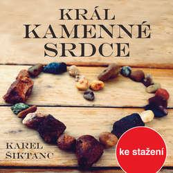 Audiokniha Král Kamenné srdce - Karel Šiktanc - Ladislav Mrkvička