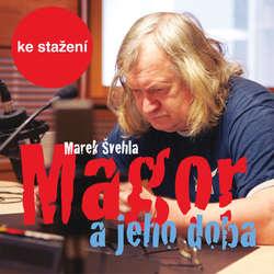 Audiokniha Magor a jeho doba - Marek Švehla - Vladimír Hauser