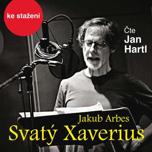 Audiokniha Svatý Xaverius - Jakub Arbes - Jan Hartl