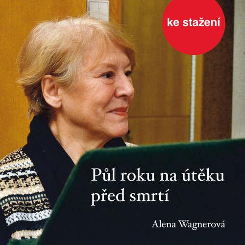 Audiokniha Půl roku na útěku před smrtí - Alena Wagnerová - Růžena Merunková