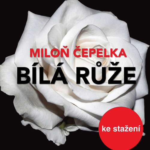 Audiokniha Bílá růže - Miloň Čepelka - Miloš Hlavica