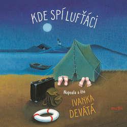 Audiokniha Kde spí lufťáci - Ivanka Devátá - Ivanka Devátá