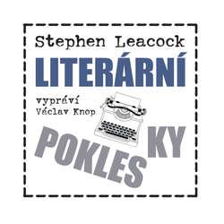 Audiokniha Literární poklesky (komplet) - Stephen Leacock - Václav Knop