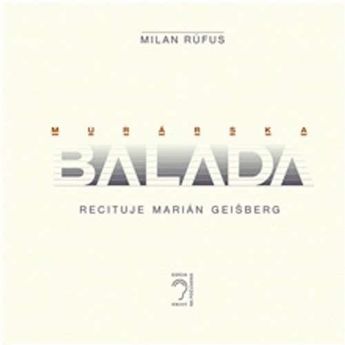 Audiokniha Murárska balada - Milan Rúfus - Marián Geišberg