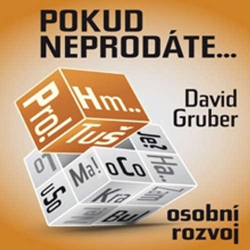 Audiokniha Pokud neprodáte,  jako byste nebyli - David Gruber - David Gruber
