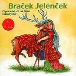 Braček Jelenček, O princovi, čo na žabu zakliaty bol - Pavol Dobšinský (Audiokniha)