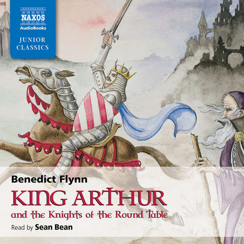 Audiobook King Arthur & The Knights of the Round Table (EN) - Benedict Flynn - Sean Bean