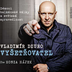 Audiokniha VYŠETŘOVATEL – Démoni balkánské války a světská spravedlnost - Vladimír Dzuro - Honza Hájek