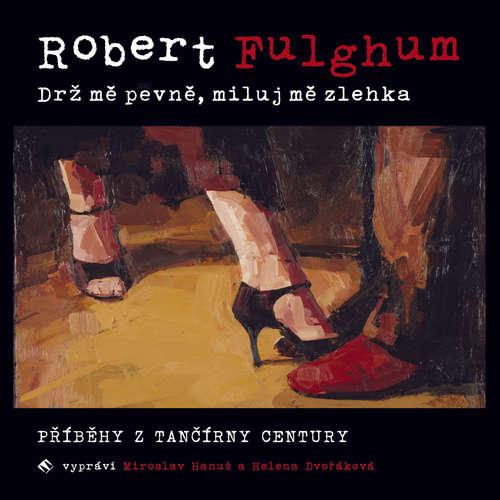 Audiokniha Drž mě pevně, miluj mě zlehka - Robert Fulghum - Miroslav Hanuš