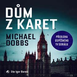 Audiokniha Dům z karet - Michael Dobbs - Igor Bareš